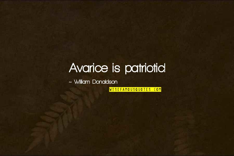 Patriotic Quotes By William Donaldson: Avarice is patriotic!