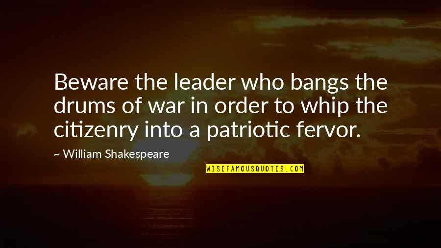 Patriotic Quotes By William Shakespeare: Beware the leader who bangs the drums of