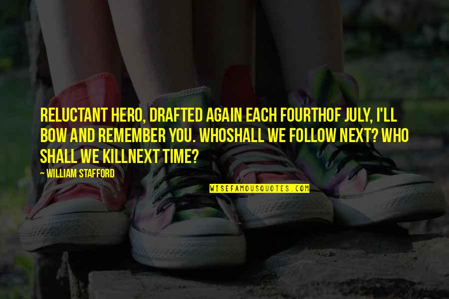 Patriotic Quotes By William Stafford: Reluctant hero, drafted again each Fourthof July, I'll