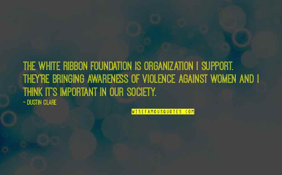 Patriotic Ukrainian Quotes By Dustin Clare: The White Ribbon Foundation is organization I support.