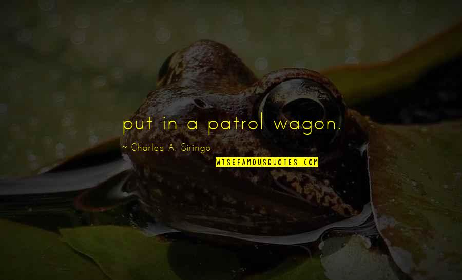 Patrol's Quotes By Charles A. Siringo: put in a patrol wagon.