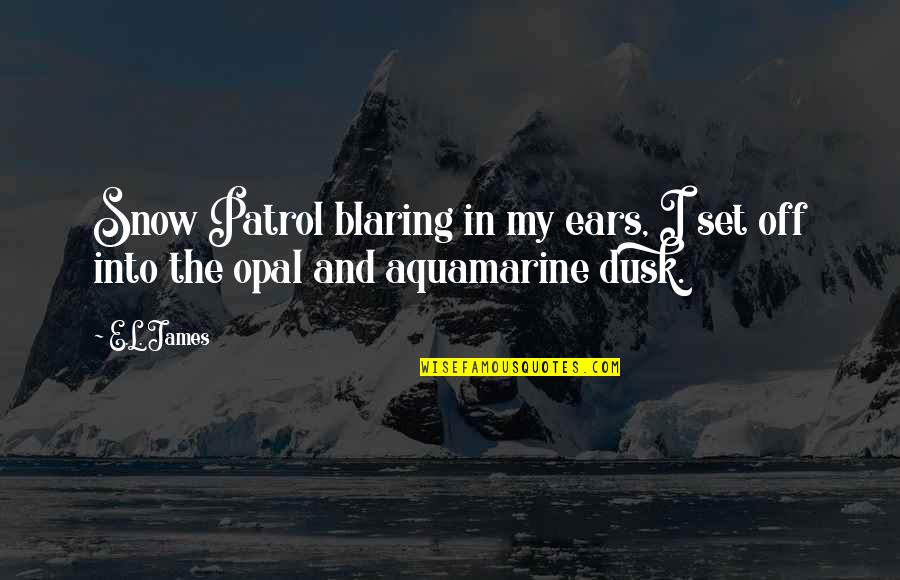 Patrol's Quotes By E.L. James: Snow Patrol blaring in my ears, I set