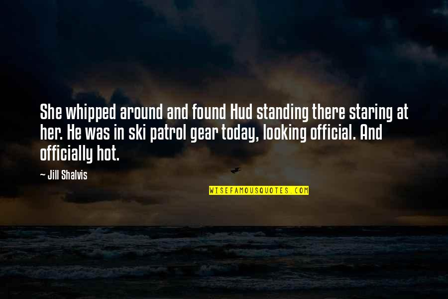 Patrol's Quotes By Jill Shalvis: She whipped around and found Hud standing there