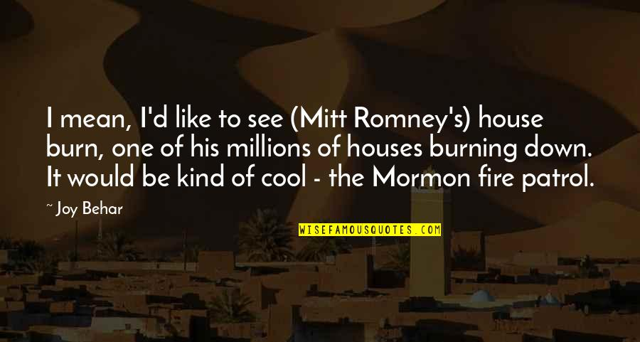 Patrol's Quotes By Joy Behar: I mean, I'd like to see (Mitt Romney's)