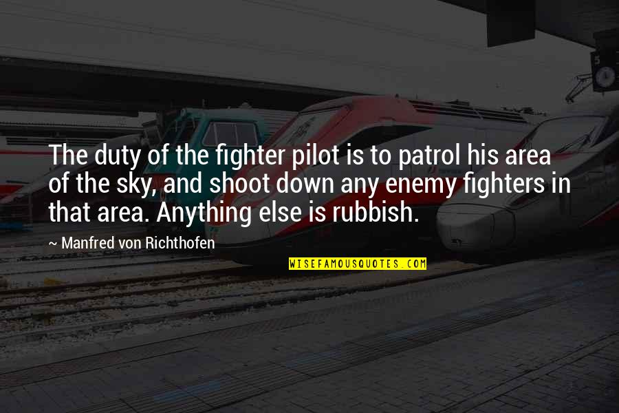 Patrol's Quotes By Manfred Von Richthofen: The duty of the fighter pilot is to