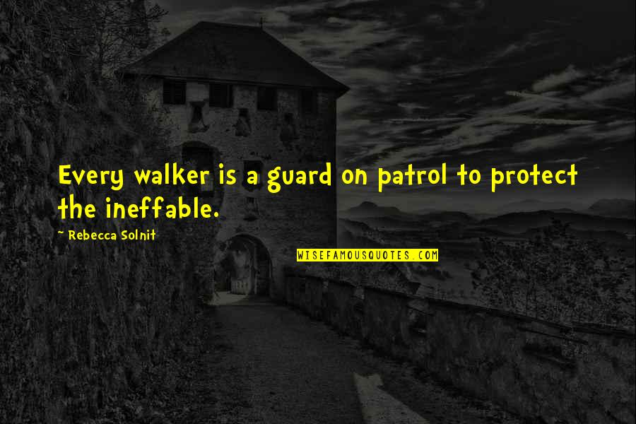 Patrol's Quotes By Rebecca Solnit: Every walker is a guard on patrol to