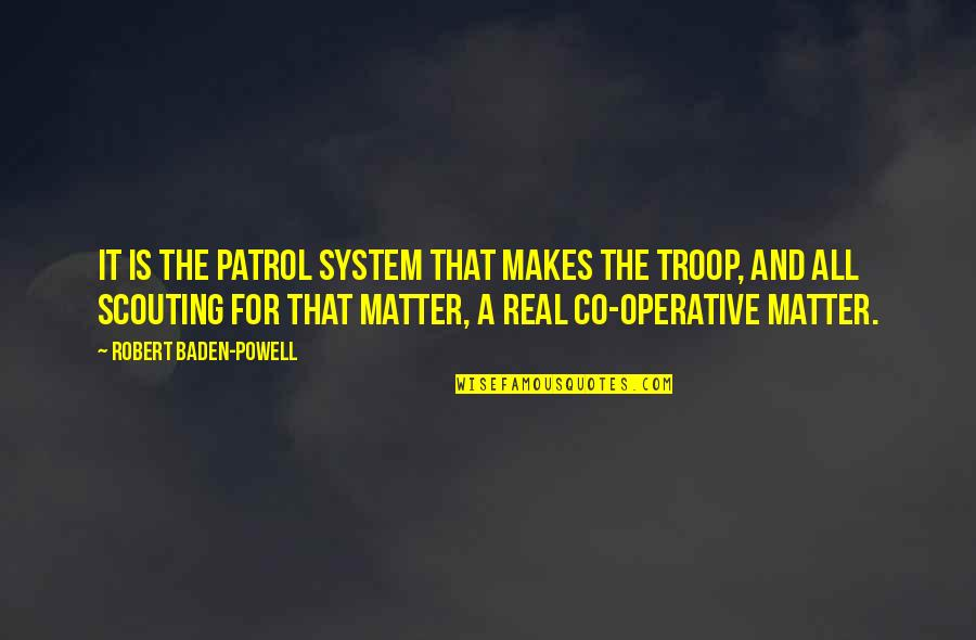 Patrol's Quotes By Robert Baden-Powell: It is the Patrol System that makes the