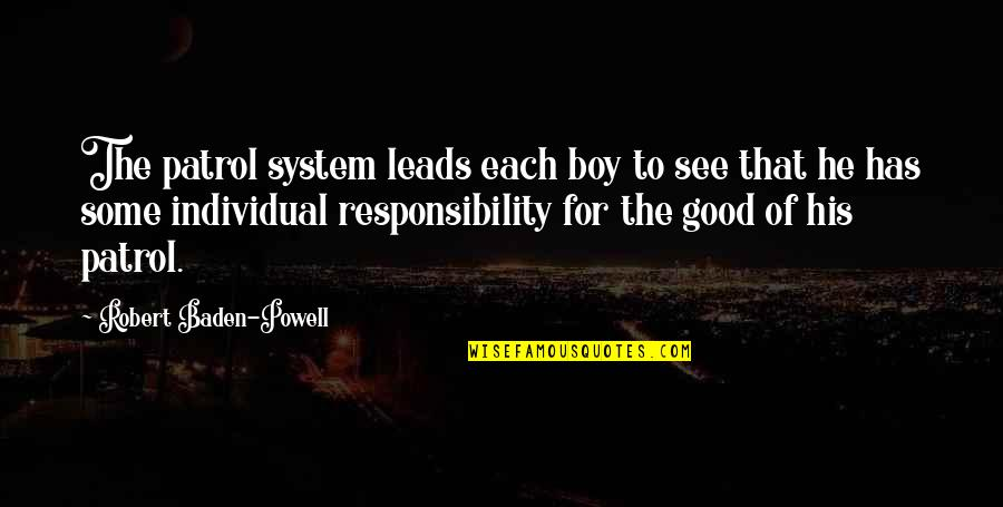 Patrol's Quotes By Robert Baden-Powell: The patrol system leads each boy to see