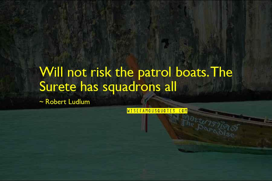 Patrol's Quotes By Robert Ludlum: Will not risk the patrol boats. The Surete