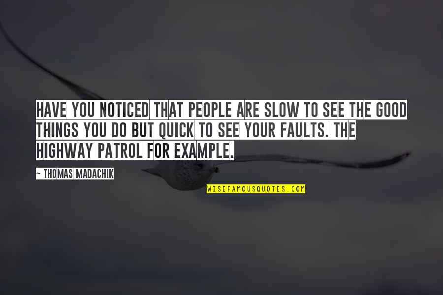 Patrol's Quotes By Thomas Madachik: have you noticed that people are slow to