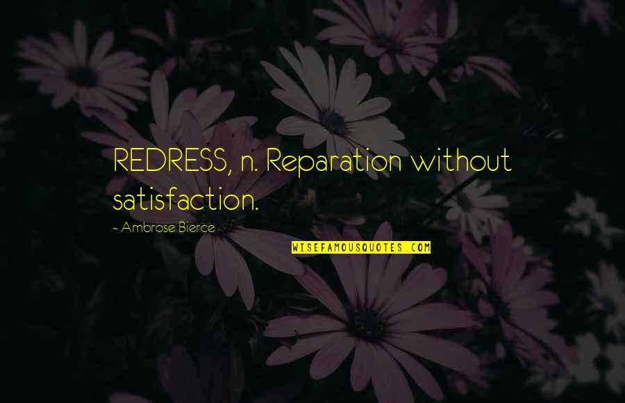 Patron Del Mal Quotes By Ambrose Bierce: REDRESS, n. Reparation without satisfaction.