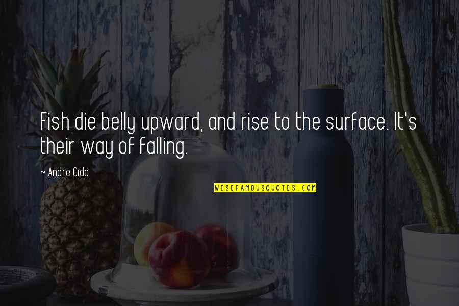 Patron Del Mal Quotes By Andre Gide: Fish die belly upward, and rise to the