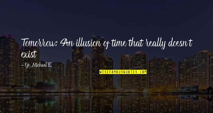 Patron Del Mal Quotes By Ojo Michael E.: Tomorrow: An illusion of time that really doesn't