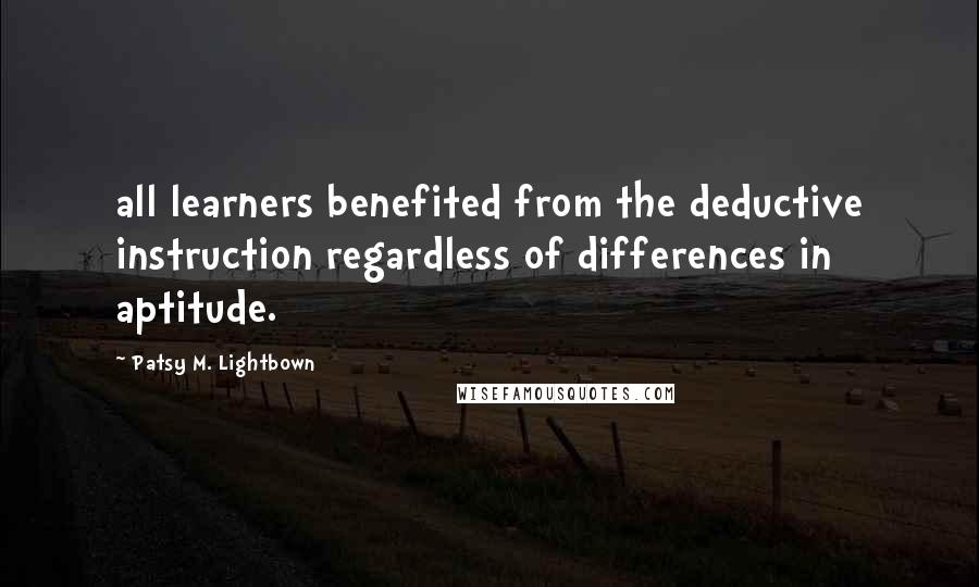 Patsy M. Lightbown quotes: all learners benefited from the deductive instruction regardless of differences in aptitude.