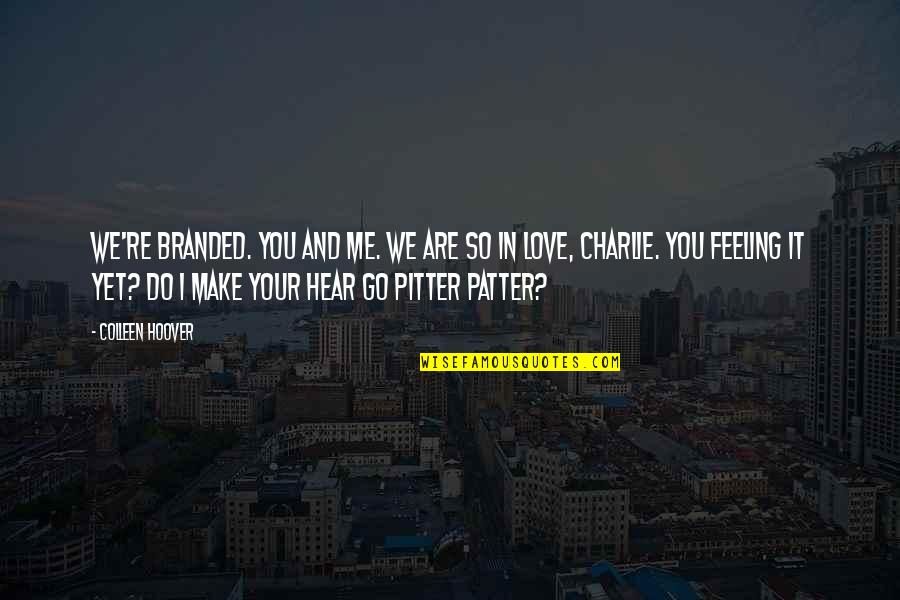 Patter Quotes By Colleen Hoover: We're branded. You and me. We are so