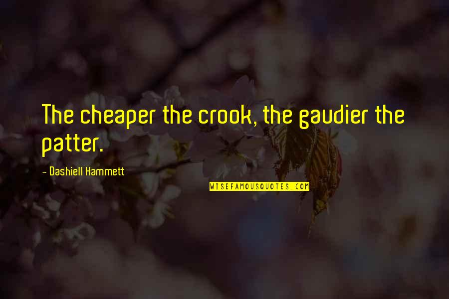 Patter Quotes By Dashiell Hammett: The cheaper the crook, the gaudier the patter.