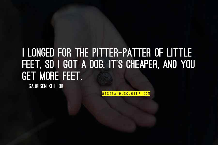 Patter Quotes By Garrison Keillor: I longed for the pitter-patter of little feet,