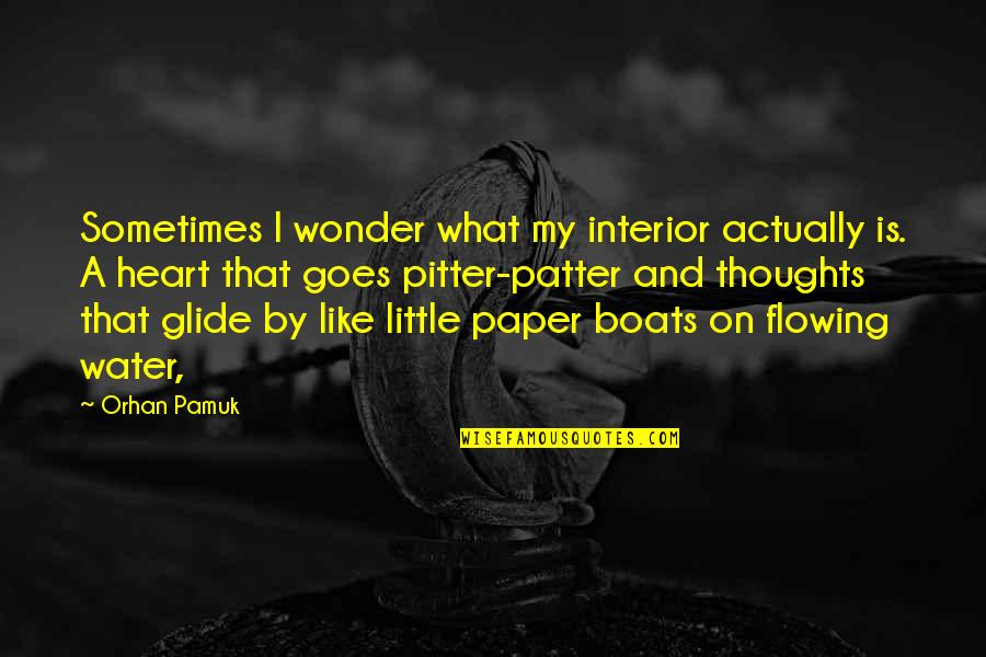 Patter Quotes By Orhan Pamuk: Sometimes I wonder what my interior actually is.