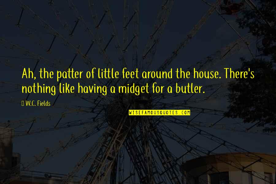 Patter Quotes By W.C. Fields: Ah, the patter of little feet around the