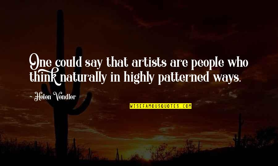 Patterned Quotes By Helen Vendler: One could say that artists are people who