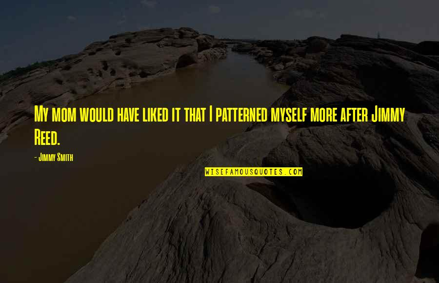 Patterned Quotes By Jimmy Smith: My mom would have liked it that I