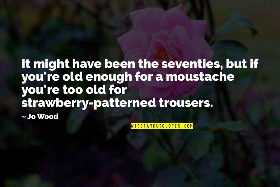 Patterned Quotes By Jo Wood: It might have been the seventies, but if
