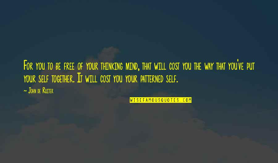 Patterned Quotes By John De Ruiter: For you to be free of your thinking