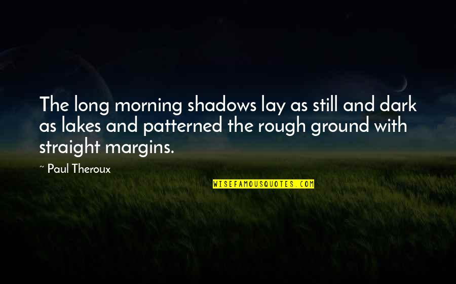 Patterned Quotes By Paul Theroux: The long morning shadows lay as still and