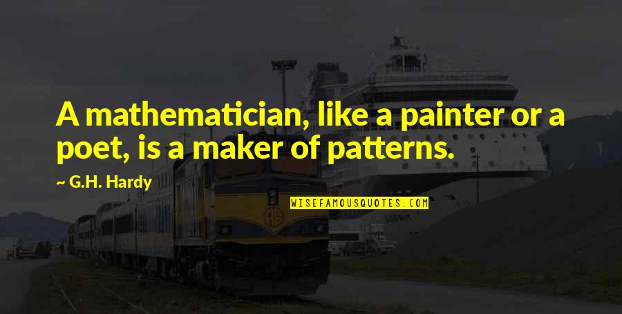 Patterns In Math Quotes By G.H. Hardy: A mathematician, like a painter or a poet,
