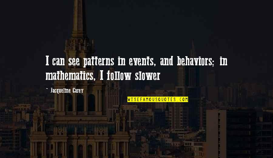 Patterns In Math Quotes By Jacqueline Carey: I can see patterns in events, and behaviors;
