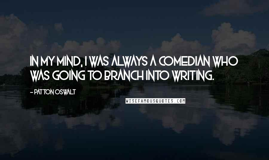 Patton Oswalt quotes: In my mind, I was always a comedian who was going to branch into writing.