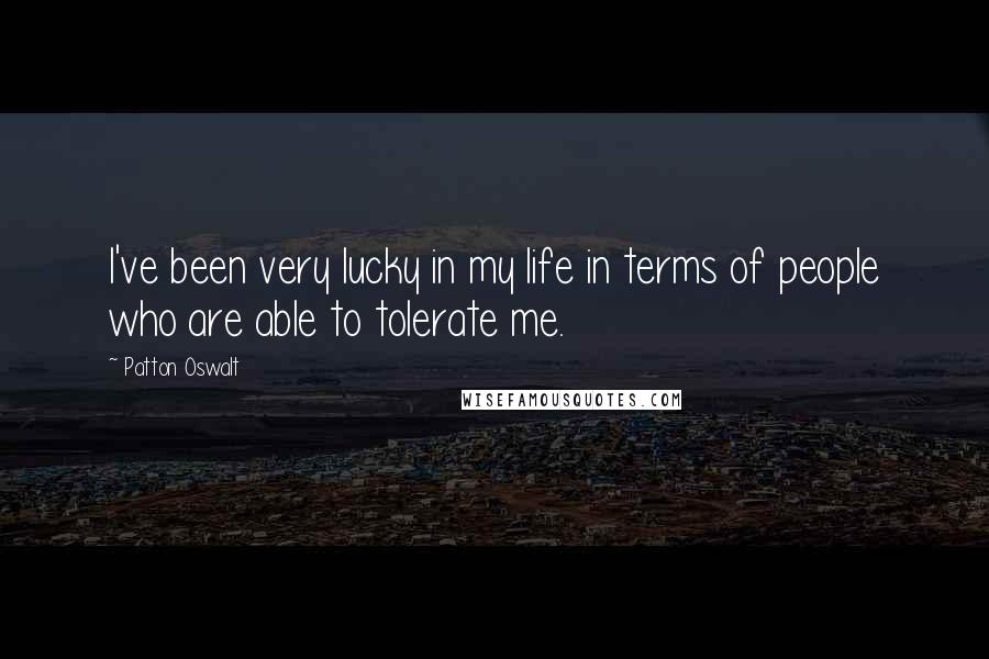 Patton Oswalt quotes: I've been very lucky in my life in terms of people who are able to tolerate me.
