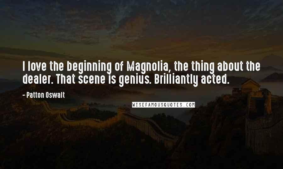 Patton Oswalt quotes: I love the beginning of Magnolia, the thing about the dealer. That scene is genius. Brilliantly acted.