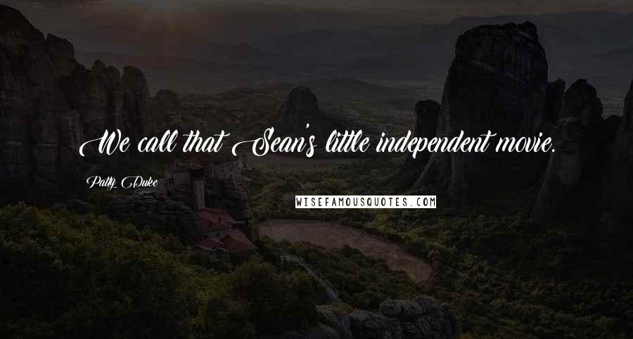 Patty Duke quotes: We call that Sean's little independent movie.