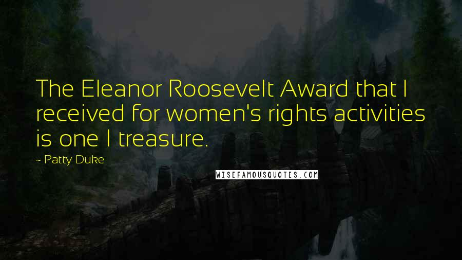 Patty Duke quotes: The Eleanor Roosevelt Award that I received for women's rights activities is one I treasure.
