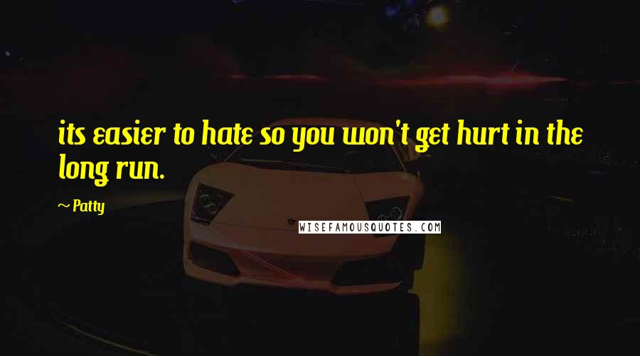 Patty quotes: its easier to hate so you won't get hurt in the long run.