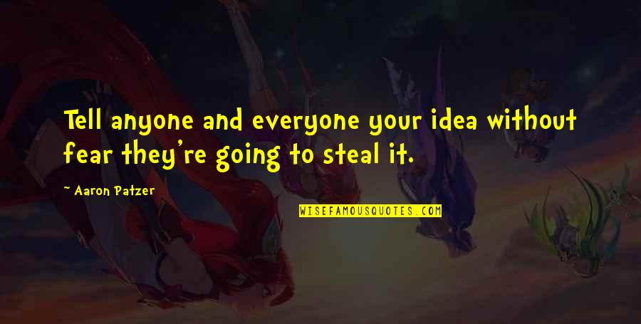 Patzer Quotes By Aaron Patzer: Tell anyone and everyone your idea without fear