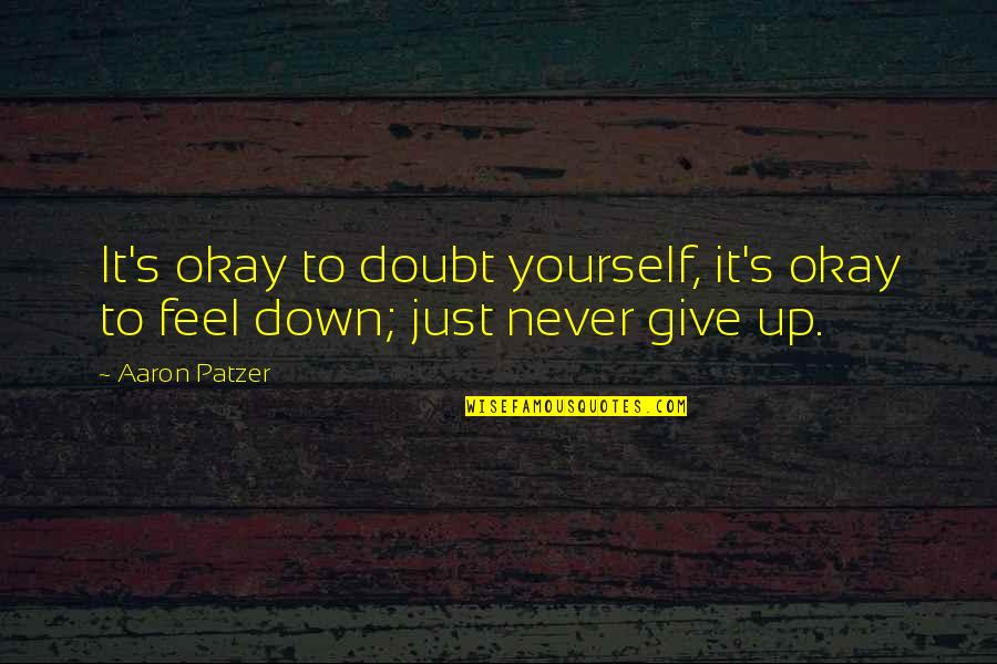 Patzer Quotes By Aaron Patzer: It's okay to doubt yourself, it's okay to