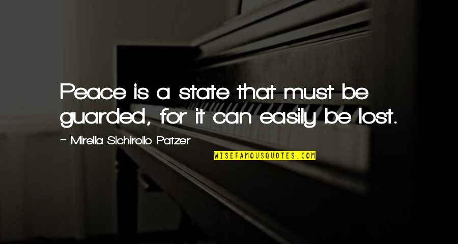 Patzer Quotes By Mirella Sichirollo Patzer: Peace is a state that must be guarded,