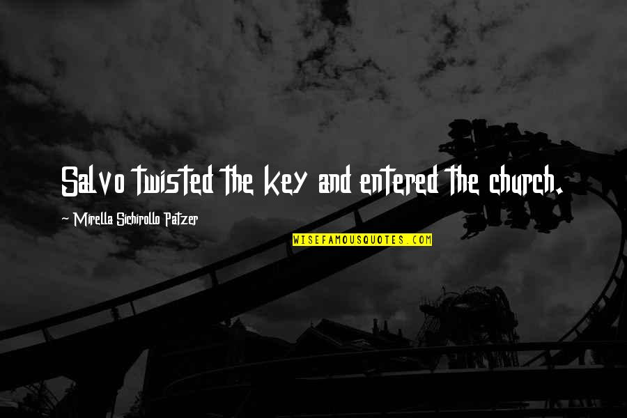 Patzer Quotes By Mirella Sichirollo Patzer: Salvo twisted the key and entered the church.