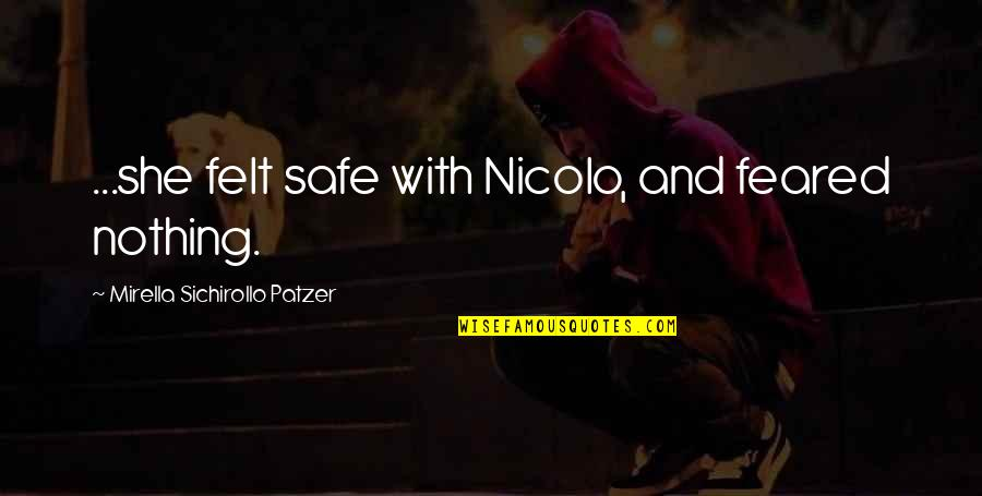 Patzer Quotes By Mirella Sichirollo Patzer: ...she felt safe with Nicolo, and feared nothing.