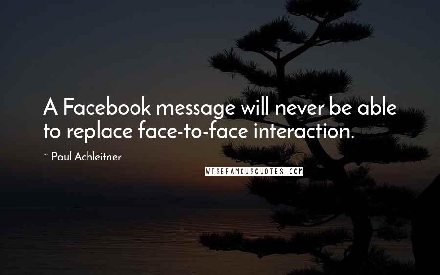 Paul Achleitner quotes: A Facebook message will never be able to replace face-to-face interaction.