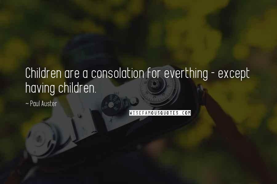 Paul Auster quotes: Children are a consolation for everthing - except having children.