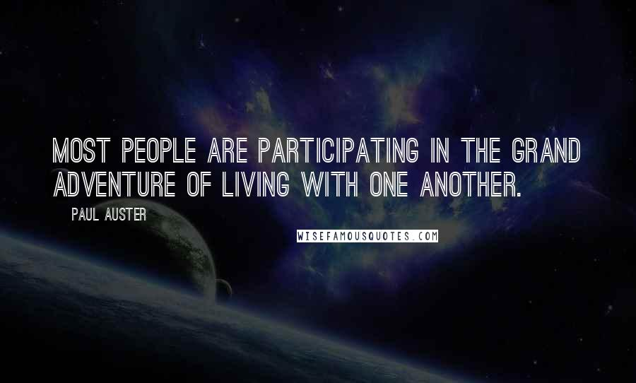 Paul Auster quotes: Most people are participating in the grand adventure of living with one another.