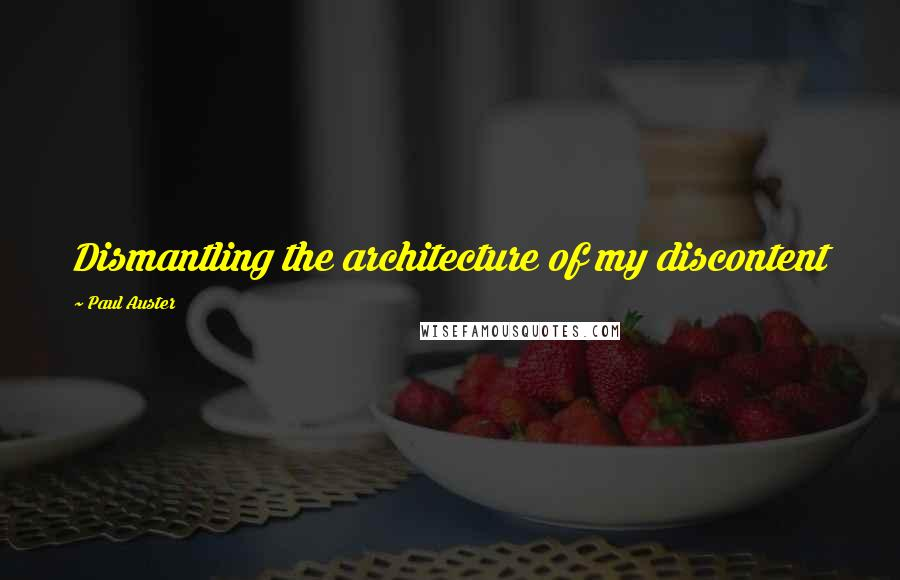 Paul Auster quotes: Dismantling the architecture of my discontent
