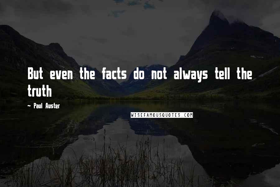 Paul Auster quotes: But even the facts do not always tell the truth