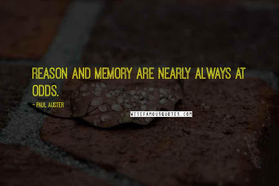 Paul Auster quotes: Reason and memory are nearly always at odds.