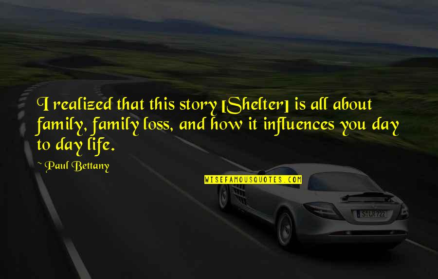 Paul Bettany Quotes By Paul Bettany: I realized that this story [Shelter] is all