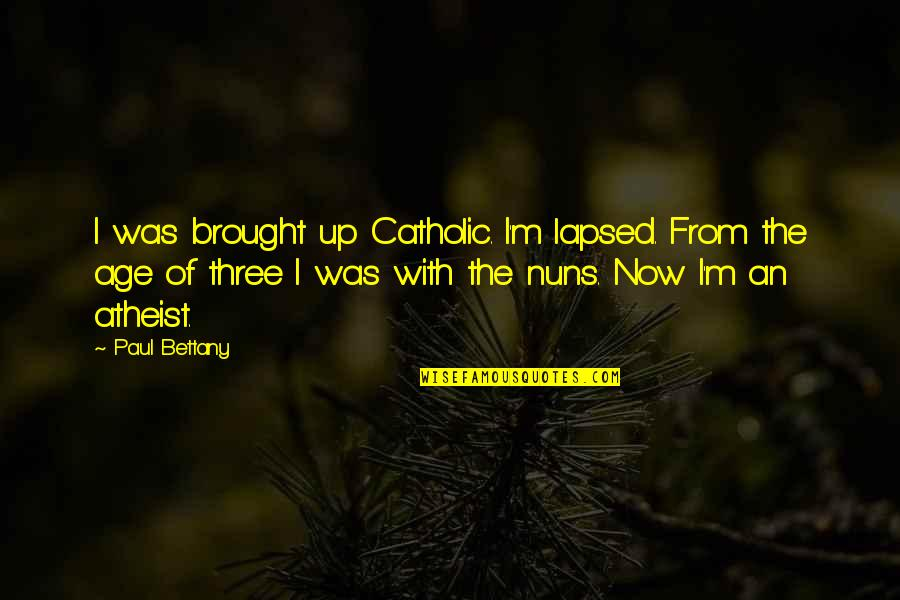Paul Bettany Quotes By Paul Bettany: I was brought up Catholic. I'm lapsed. From