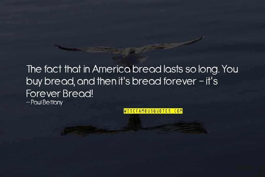 Paul Bettany Quotes By Paul Bettany: The fact that in America bread lasts so